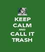 KEEP CALM AND CALL IT TRASH - Personalised Poster A4 size