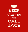 KEEP CALM AND CALL JACE - Personalised Poster A4 size