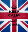 KEEP CALM And Call Jack - Personalised Poster A4 size