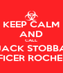 KEEP CALM AND CALL JACK STOBBA OFFICER ROCHELLE - Personalised Poster A4 size