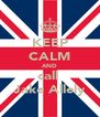 KEEP CALM AND call  Jake Allely - Personalised Poster A4 size