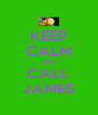 KEEP CALM AND CALL JAMES - Personalised Poster A4 size