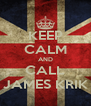 KEEP CALM AND CALL JAMES KRIK - Personalised Poster A4 size