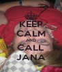 KEEP CALM AND CALL JANA - Personalised Poster A4 size