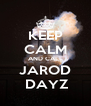 KEEP CALM AND CALL JAROD  DAYZ - Personalised Poster A4 size