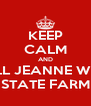 KEEP CALM AND CALL JEANNE WHITE STATE FARM - Personalised Poster A4 size