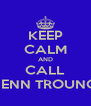 KEEP CALM AND CALL JENN TROUNG - Personalised Poster A4 size