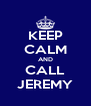KEEP CALM AND CALL JEREMY - Personalised Poster A4 size