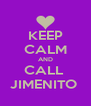 KEEP CALM AND CALL  JIMENITO  - Personalised Poster A4 size
