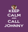 KEEP CALM AND CALL JOHNNY - Personalised Poster A4 size