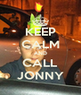 KEEP CALM AND CALL JONNY - Personalised Poster A4 size