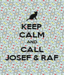 KEEP CALM AND CALL JOSEF & RAF - Personalised Poster A4 size