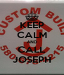 KEEP CALM AND CALL JOSEPH - Personalised Poster A4 size