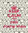 KEEP CALM AND call Joshy man - Personalised Poster A4 size