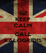 KEEP CALM AND CALL KALOGRIDIS - Personalised Poster A4 size