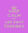 KEEP CALM AND call kerri 7056863 - Personalised Poster A4 size