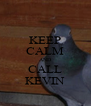 KEEP CALM AND CALL KEVIN - Personalised Poster A4 size