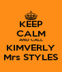 KEEP CALM AND CALL KIMVERLY Mrs STYLES - Personalised Poster A4 size