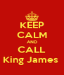 KEEP CALM AND CALL King James  - Personalised Poster A4 size