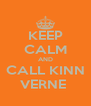 KEEP CALM AND CALL KINN VERNE  - Personalised Poster A4 size