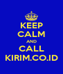 KEEP CALM AND CALL KIRIM.CO.ID - Personalised Poster A4 size