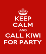 KEEP CALM AND CALL KIWI FOR PARTY - Personalised Poster A4 size