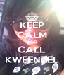 KEEP CALM AND CALL KWEENZEL - Personalised Poster A4 size