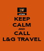 KEEP CALM AND CALL L&G TRAVEL - Personalised Poster A4 size