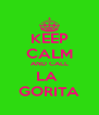 KEEP CALM AND CALL LA  GORITA - Personalised Poster A4 size