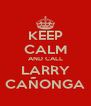KEEP CALM AND CALL LARRY CAÑONGA - Personalised Poster A4 size