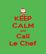 KEEP CALM and Call Le Chef - Personalised Poster A4 size