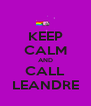 KEEP CALM AND CALL LEANDRE - Personalised Poster A4 size