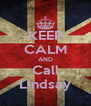 KEEP CALM AND Call Lindsay - Personalised Poster A4 size
