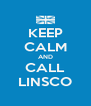 KEEP CALM AND CALL LINSCO - Personalised Poster A4 size