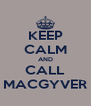KEEP CALM AND CALL MACGYVER - Personalised Poster A4 size