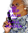 KEEP CALM AND CALL MADEA - Personalised Poster A4 size