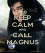 KEEP CALM AND CALL MAGNUS - Personalised Poster A4 size