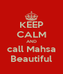 KEEP CALM AND call Mahsa Beautiful - Personalised Poster A4 size