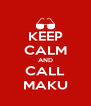 KEEP CALM AND CALL MAKU - Personalised Poster A4 size