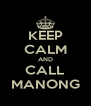 KEEP CALM AND CALL MANONG - Personalised Poster A4 size