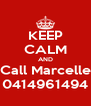 KEEP CALM AND Call Marcelle 0414961494 - Personalised Poster A4 size