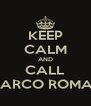 KEEP CALM AND CALL MARCO ROMAR - Personalised Poster A4 size