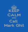 KEEP CALM AND Call  Mark Ghil - Personalised Poster A4 size