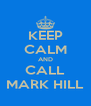 KEEP CALM AND CALL MARK HILL - Personalised Poster A4 size