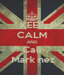 KEEP CALM AND Call  Mark nez - Personalised Poster A4 size