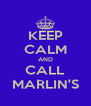 KEEP CALM AND CALL MARLIN'S - Personalised Poster A4 size