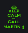 KEEP CALM AND CALL  MARTIN ;)  - Personalised Poster A4 size