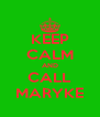 KEEP CALM AND CALL MARYKE - Personalised Poster A4 size