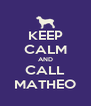 KEEP CALM AND CALL MATHEO - Personalised Poster A4 size