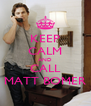 KEEP CALM AND CALL MATT BOMER - Personalised Poster A4 size